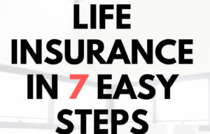 Buy the Best Life Insurance in 7 Easy Steps [The Ultimate Guide]
